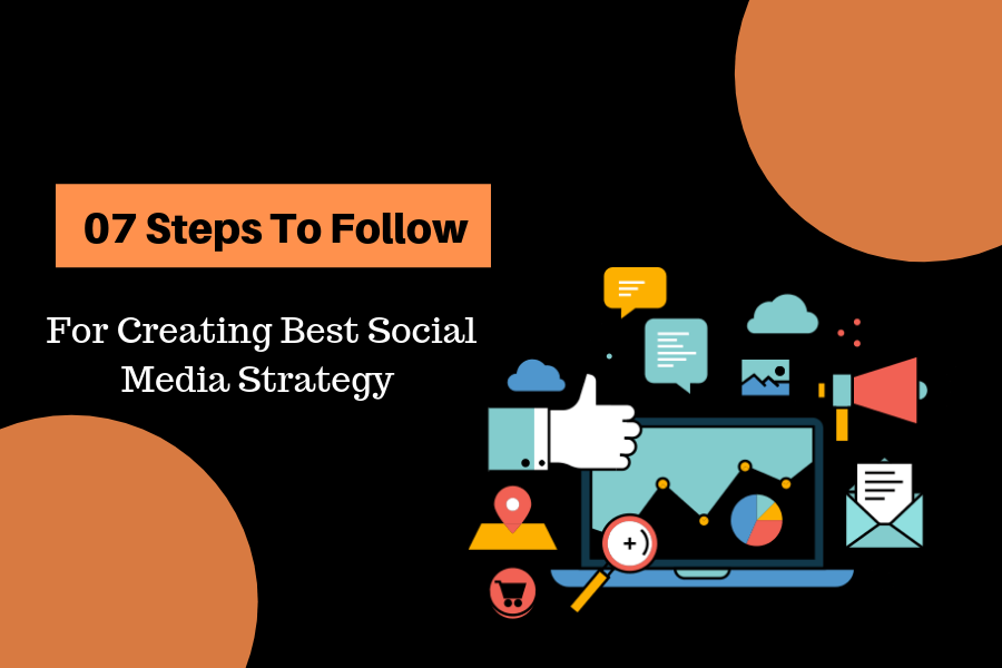 07-Must-Have-Steps-To-Follow-Regarding-Creation-OF-Best-Social-Media-Strategy