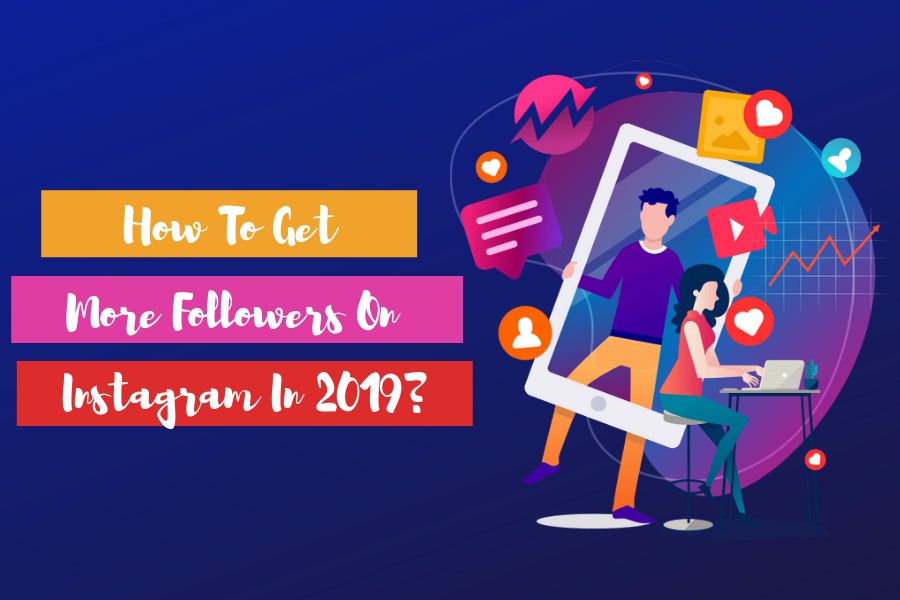 How-To-Get-More-Followers-On-Instagram-In-2019?